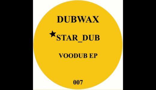 Star_Dub、<Dubwax>からダブテクノEP『VOODUB』をリリース